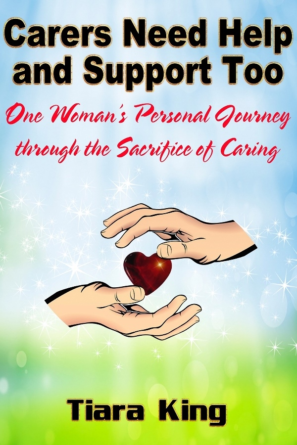 Book Cover: Carers Need Help And Support Too: One Woman's Journey Through The Sacrifice Of Caring