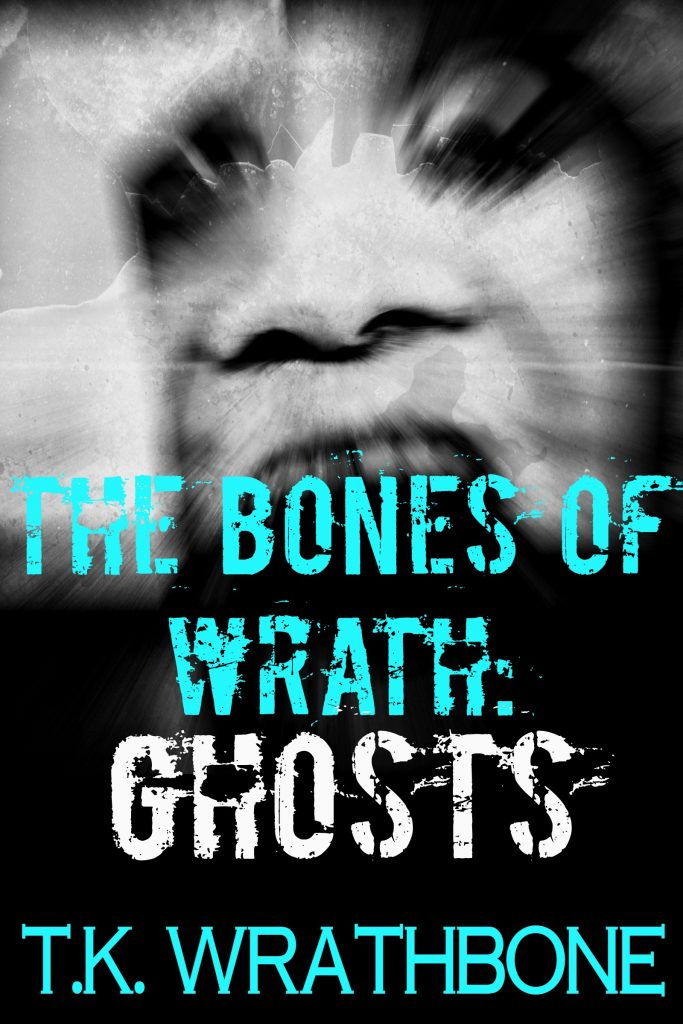Book Cover: The Bones Of Wrath: Ghosts